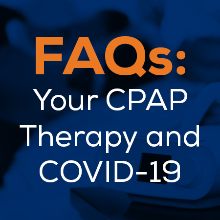 FAQs: Your CPAP Therapy and COVID-19