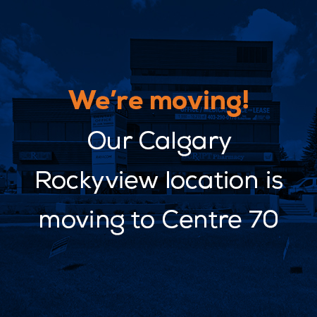 We're moving! Our Calgary Rockyview location is moving to Centre 70