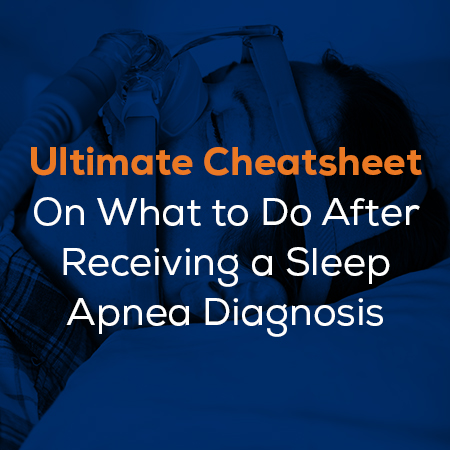The Ultimate Cheatsheet On What to Do After Receiving a Sleep Apnea Diagnosis
